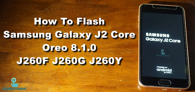 How To Flash Samsung Galaxy J2 Core Oreo 8.1.0 J260F J260G J260Y