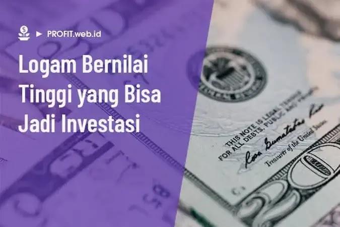 logam bernilai tinggi untuk investasi