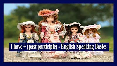 I have + (past participle) - English Speaking Basics