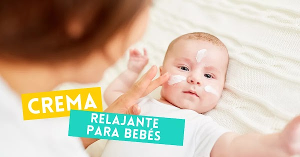 ▷ Así se hace una crema relajante de bebés
