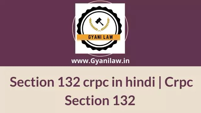 Section 132 crpc in hindi   Crpc Section 132