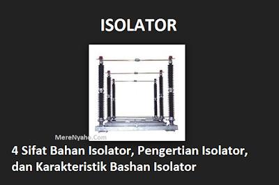 ISOLATOR , Sifat Bahan Isolator, Pengertian Isolator, dan Karakteristik Bashan Isolator