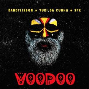 DandyLisbon – Voodoo (Feat Yuri da Cunha & Spk)