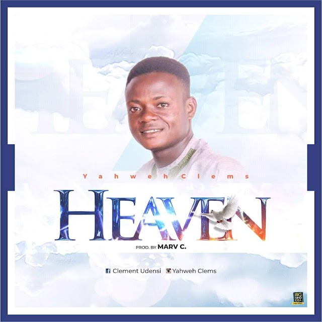 Music: Heaven - Yahweh Clems [Prod. Marv C]
