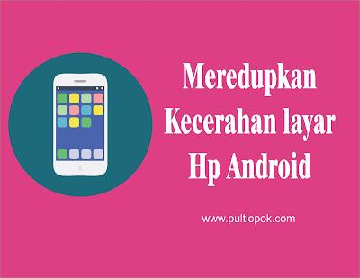 Meredupkan Kecerahan Layar HP Android