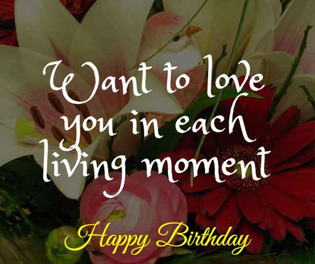 Want to love you in each living moment. HBD!