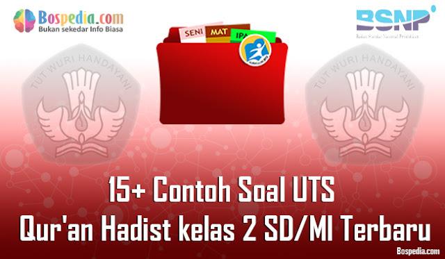 15+ Contoh Soal UTS Qur'an Hadist kelas 2 SD/MI Terbaru
