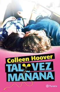 Portada novela Tal vez mañana, de Colleen Hoover, donde en un fondo roza hay un chico y una chica tumbados uno junto al otro.