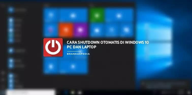 Cara Shutdown Otomatis di Windows 10