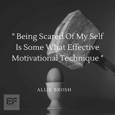 Being scared of my self is some what effective motivational technique