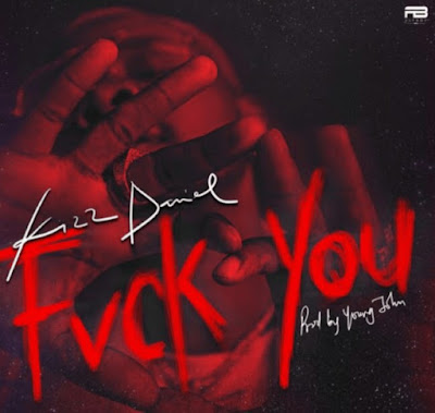 Kizz Daniel -Fuck You