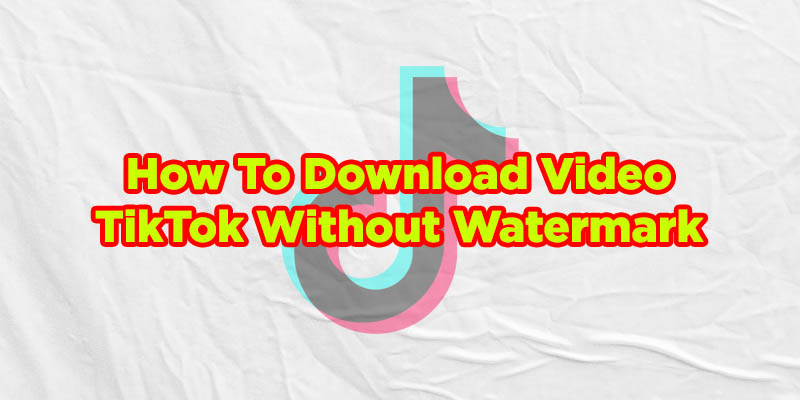 how to download video tiktok without watermark