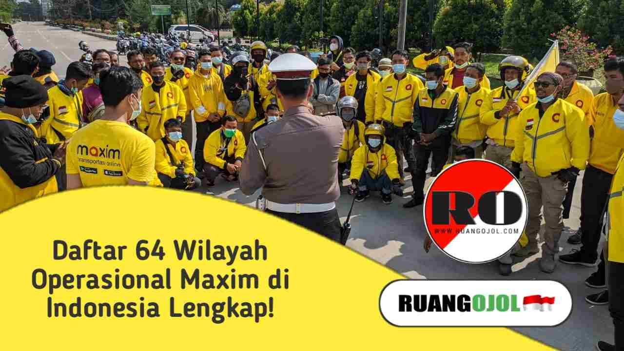 Daftar 64 Wilayah Operasional Maxim di Indonesia Lengkap!