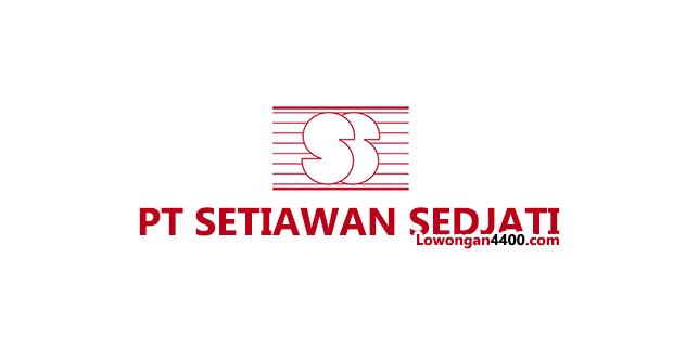 Lowongan Kerja PT. Setiawan Sedjati Terbaru 2018