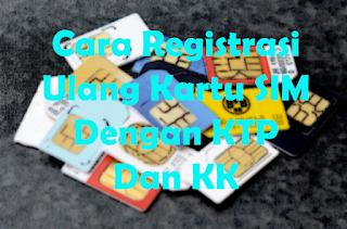 Cara Registrasi Ulang Kartu SIM Prabayar Dengan KTP Dan KK Semua Operator