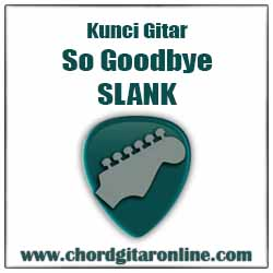 Chord Slank So Goodbye