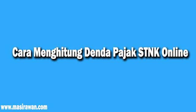 Cara Menghitung Denda Pajak STNK Online Terbaru 2019