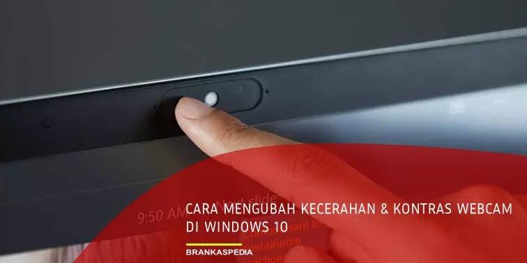 Cara Mengubah Kecerahan dan Kontras Webcam di Windows 10