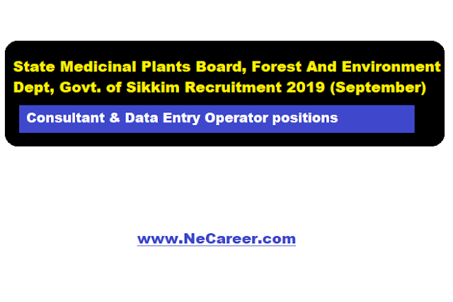 State Medicinal Plant Board Sikkim Forest Department Jobs Vacancy 2019 (Sept) - Recruitment of Consultant & Data Entry Operator