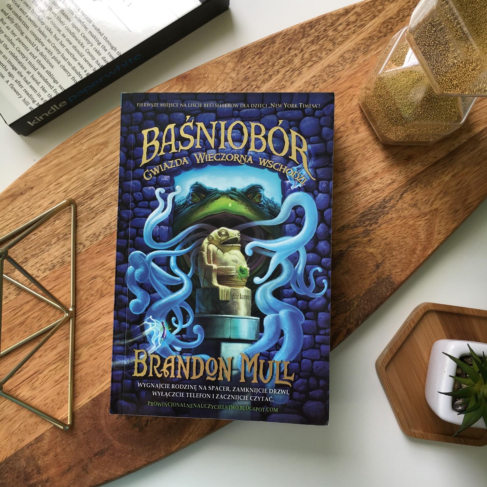 Moje wrażenia świeżo po przeczytaniu 2 tomu Baśnioboru, czyli Gwiazda wieczorna wschodzi, Brandon Mull.