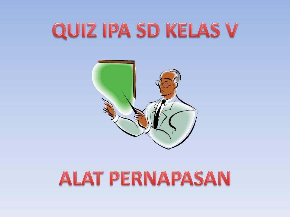 Quiz Ipa Sd Kelas V Alat Pernapasan Rumah Ipa Sd