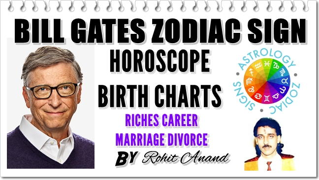 Bill Gates Zodiac Horoscope Birth Charts Divorce Wealth Success in Life