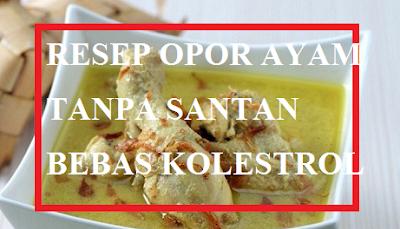 Resep Opor Ayam Tanpa Santan Bebas Kolestrol