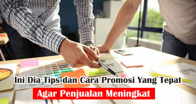 Ini Dia Tips dan Cara Promosi Yang Tepat Agar Penjualan Meningkat