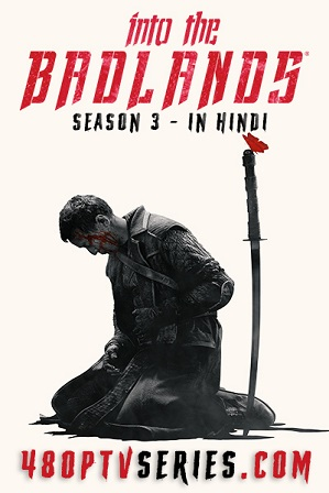 Watch Online Free Into the Badlands Season 3 Full Hindi Dual Audio Download 480p 720p All Episodes