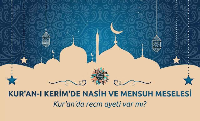 Kur'an'ı Kerim'de Nasih ve Mensuh meselesi. Kur'an'da recm ayeti var mı?
