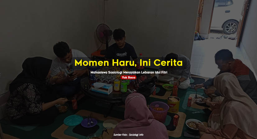 Momen Haru, Ini Cerita Mahasiswa Sosiologi Merayakan Lebaran Idul Fitri