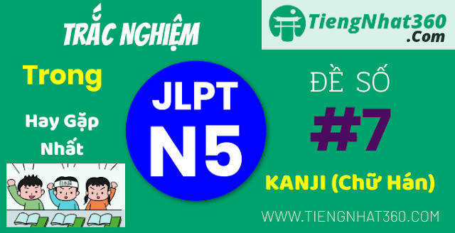 Đề ôn tập trắc nghiệm KANJI JLPT N5 có đáp án - Đề số 7