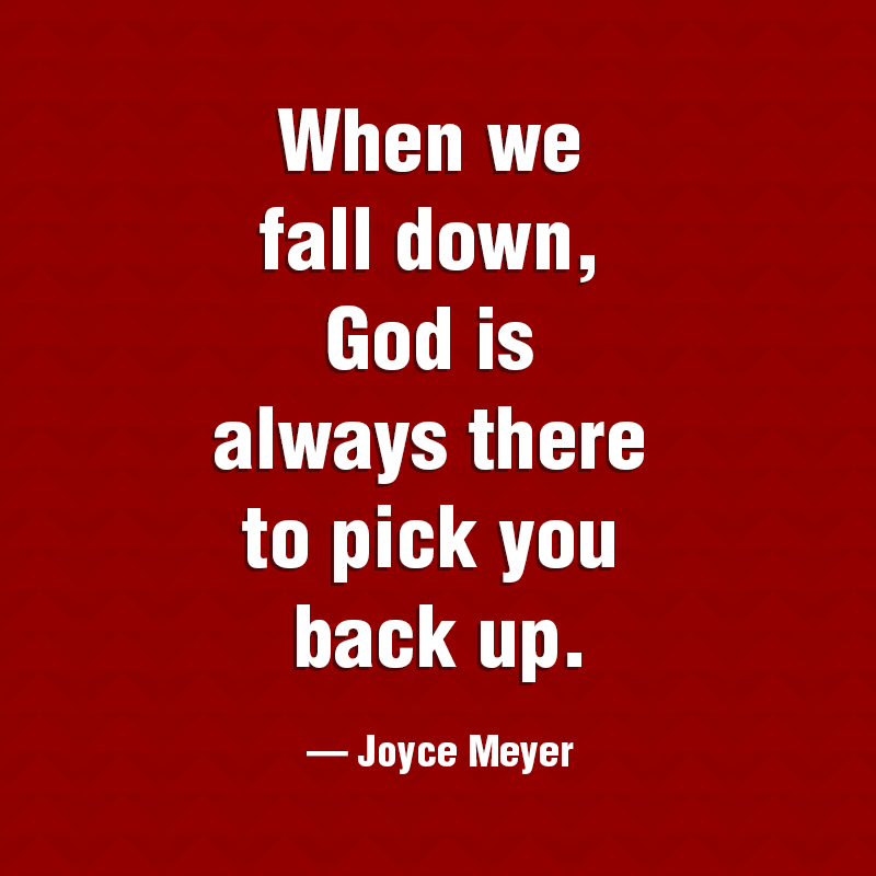 When We Fall Down God Is Always There To Pick You Back Up Quotes