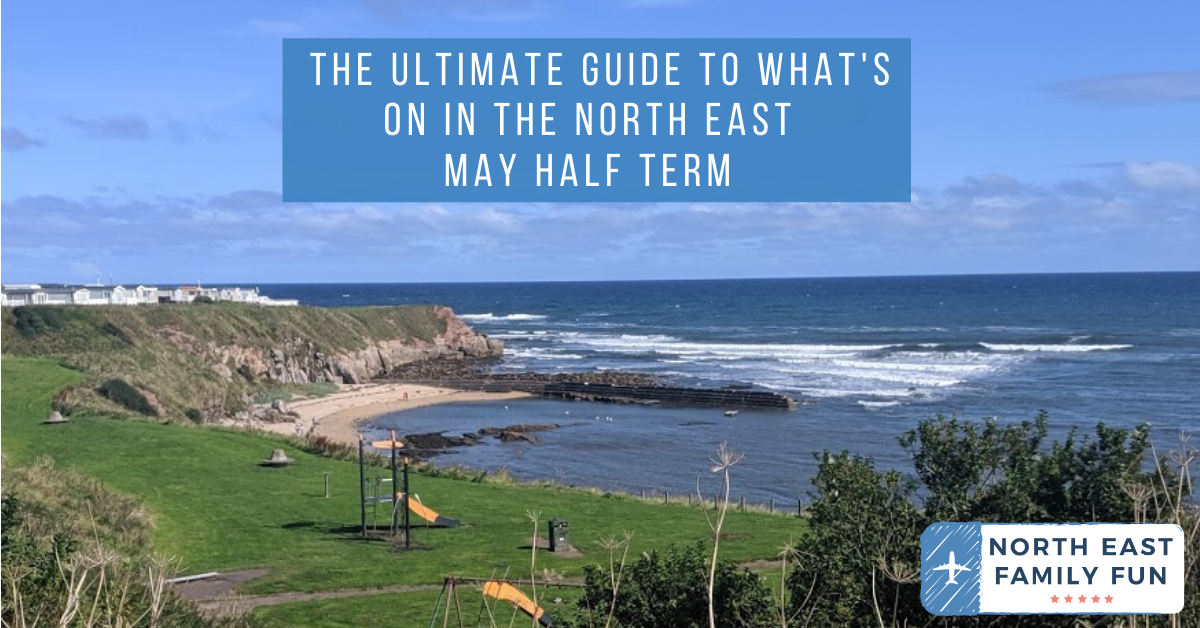 The Ultimate Guide to What's On in the North East  | May Half Term