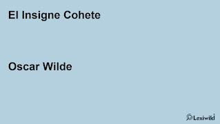 El Insigne CoheteOscar Wilde