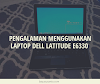 Laptop Menolak Tua! Pengalaman Menggunakan Dell Latitude E6330 di Tahun 2020