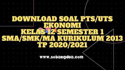 Soal dan Jawaban PTS/UTS EKONOMI Kelas 12 Semester 1 SMA/SMK/MA Kurikulum 2013 TP 2020/2021