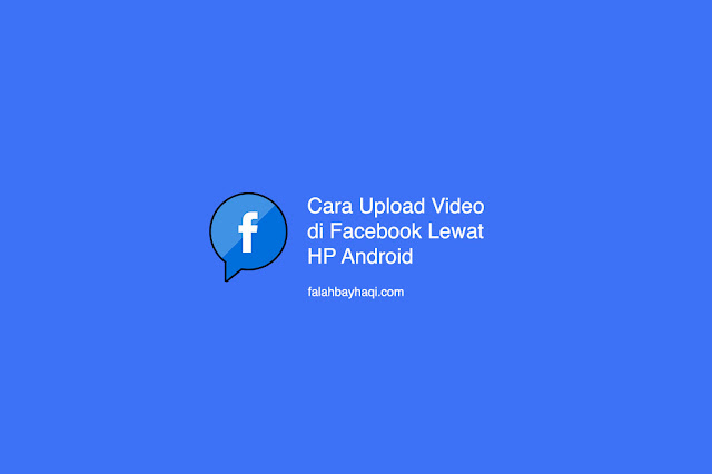 Cara Upload Video di Facebook Lewat HP Android Terbaru 2020