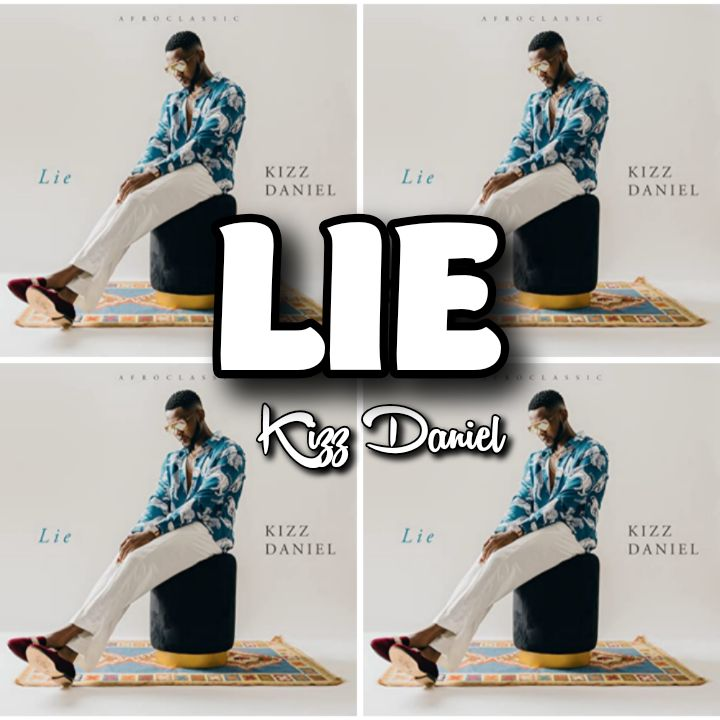Kizz Daniel's Song: LIE - Chorus: Everybody know say, omo me I no dey lie Mama mia.. Streaming - MP3 Download