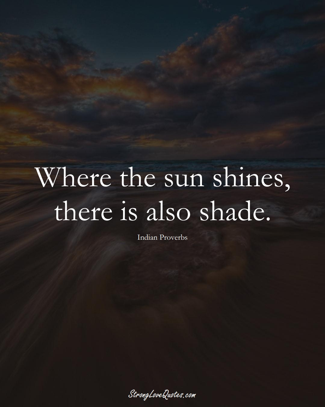 Where the sun shines, there is also shade. (Indian Sayings);  #AsianSayings