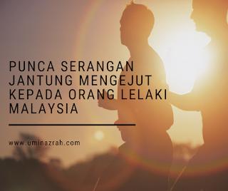 Punca Serangan Jantung Mengejut Kepada Orang Lelaki Malaysia
