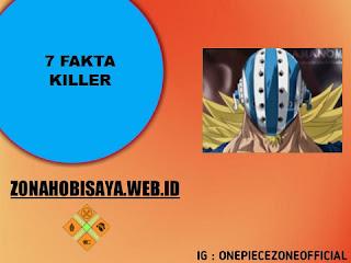 7 Fakta Killer One Piece. Orang Kepercayaan Eustass Captain Kid