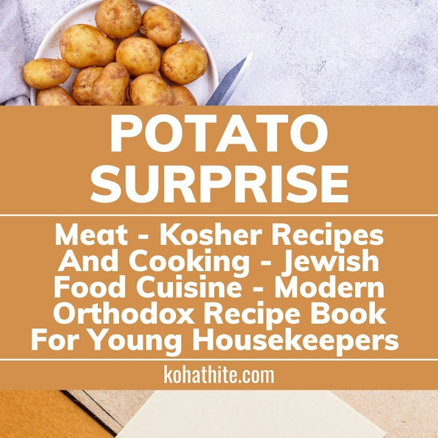 Potato Surprise - Meat - Kosher Recipes And Cooking - Jewish Food Cuisine - Modern Orthodox Recipe Book For Young Housekeepers