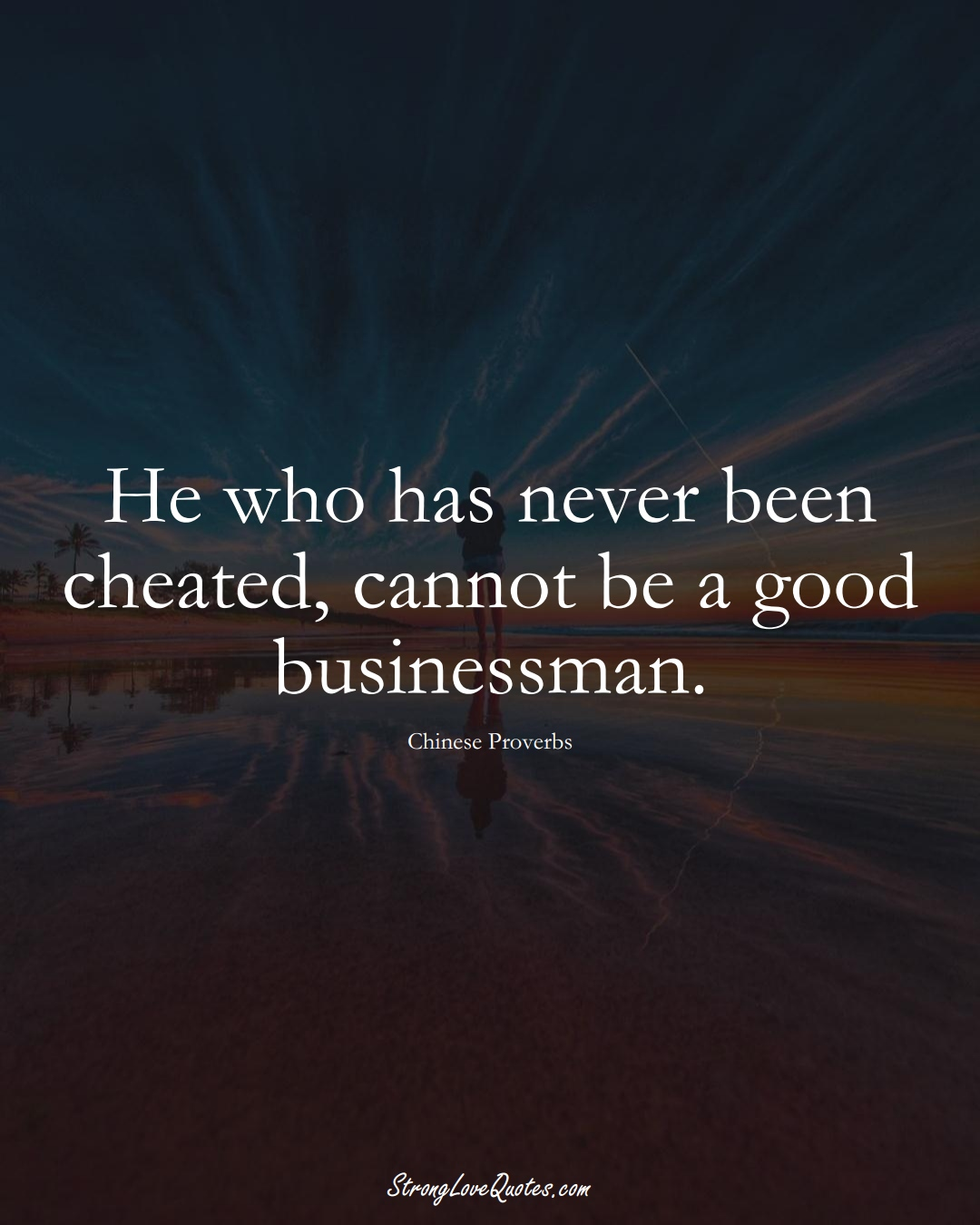 He who has never been cheated, cannot be a good businessman. (Chinese Sayings);  #AsianSayings