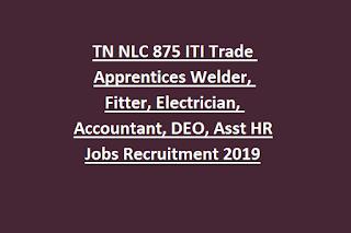 TN NLC 875 ITI Trade Apprentices Welder, Fitter, Electrician, Accountant, DEO, Asst HR Jobs Recruitment 2019