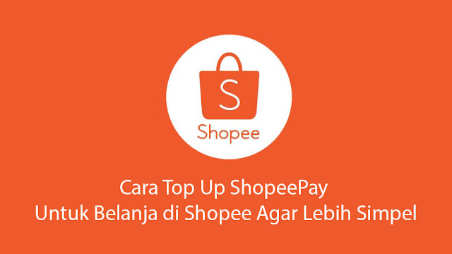 Begini Cara Top Up ShopeePay untuk Belanja di Shopee agar Lebih Simpel
