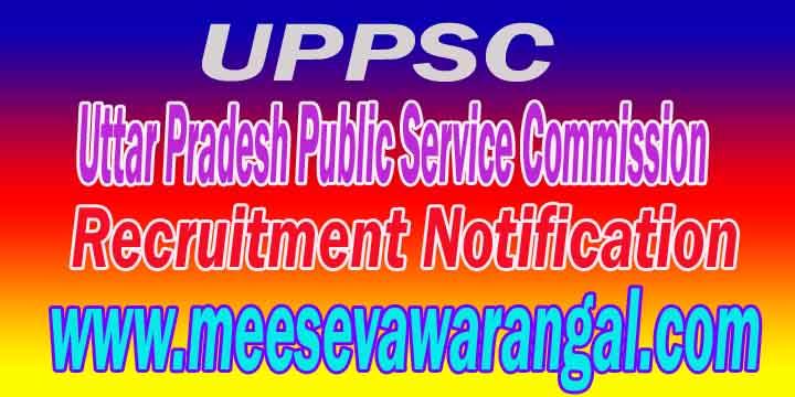 UPPSC (Uttar Pradesh Public Service Commission) Recruitment Notification
