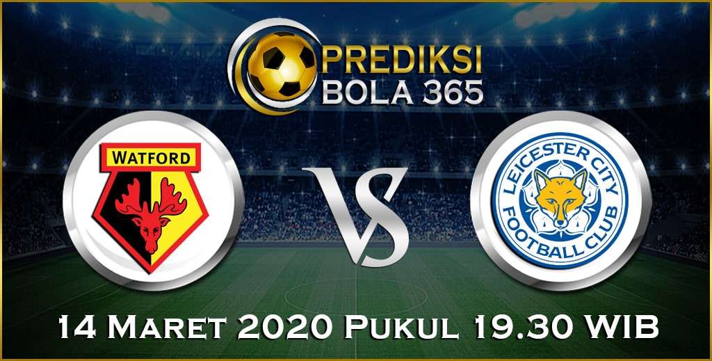 Prediksi Skor Bola Watford vs Leicester 14 Maret 2020