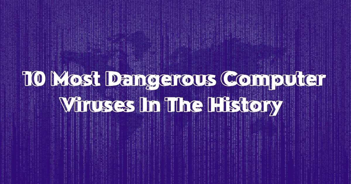 10 Most Dangerous Computer Viruses In The History