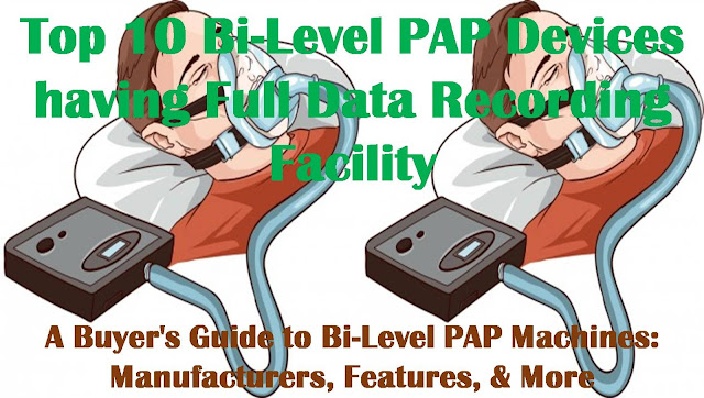 Top 10 Bi-Level PAP Devices having Full Data Recording Facility | A Buyer's Guide to Bi-Level PAP Machines: Manufacturers, Features, & More